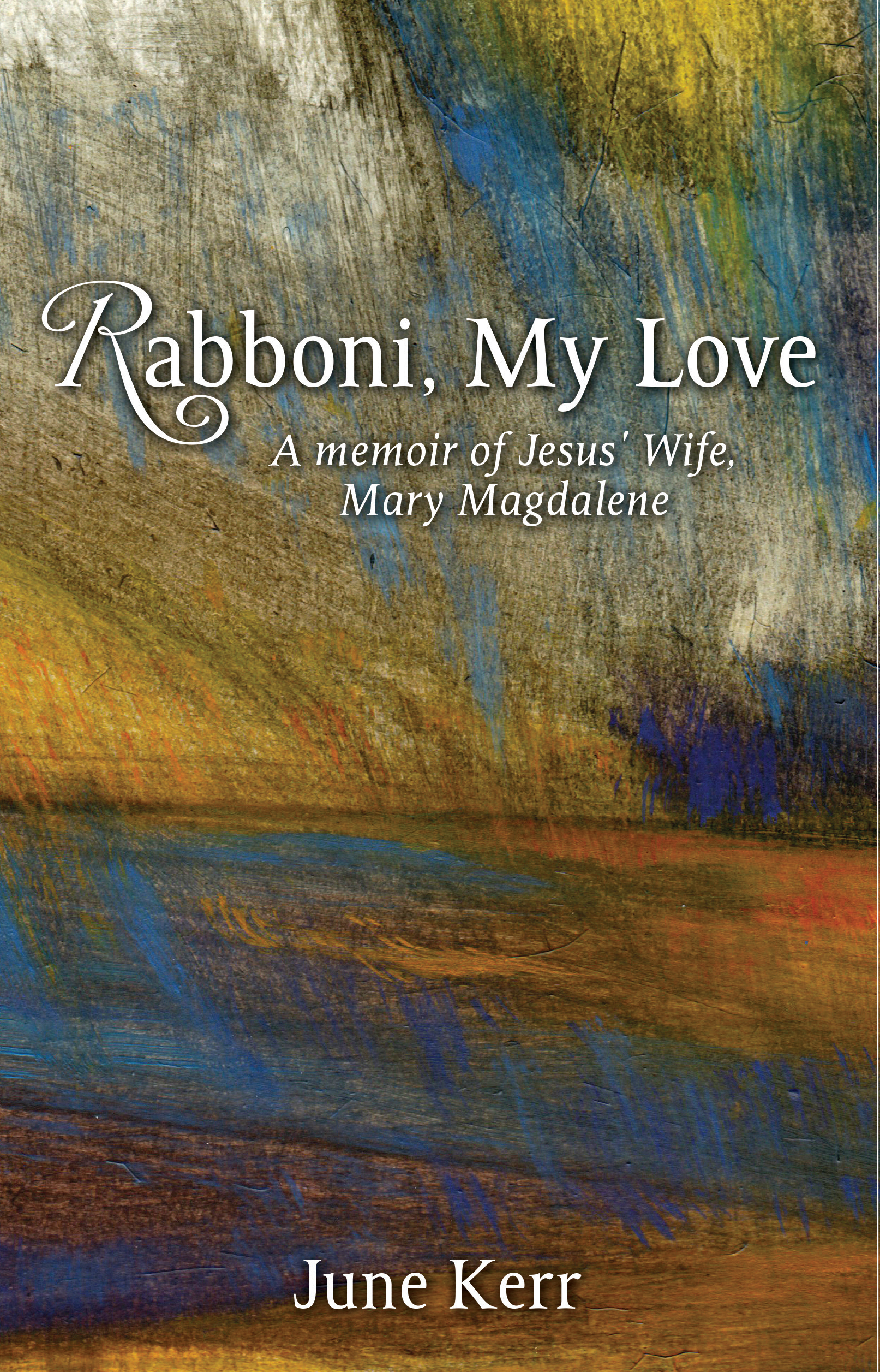 Rabboni, My Love: A Memoir of Jesus' Wife, Mary Magdalene By: June Kerr