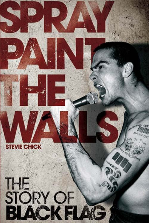 Spray Paint the Walls: The Story of Black Flag By: Steve Chick