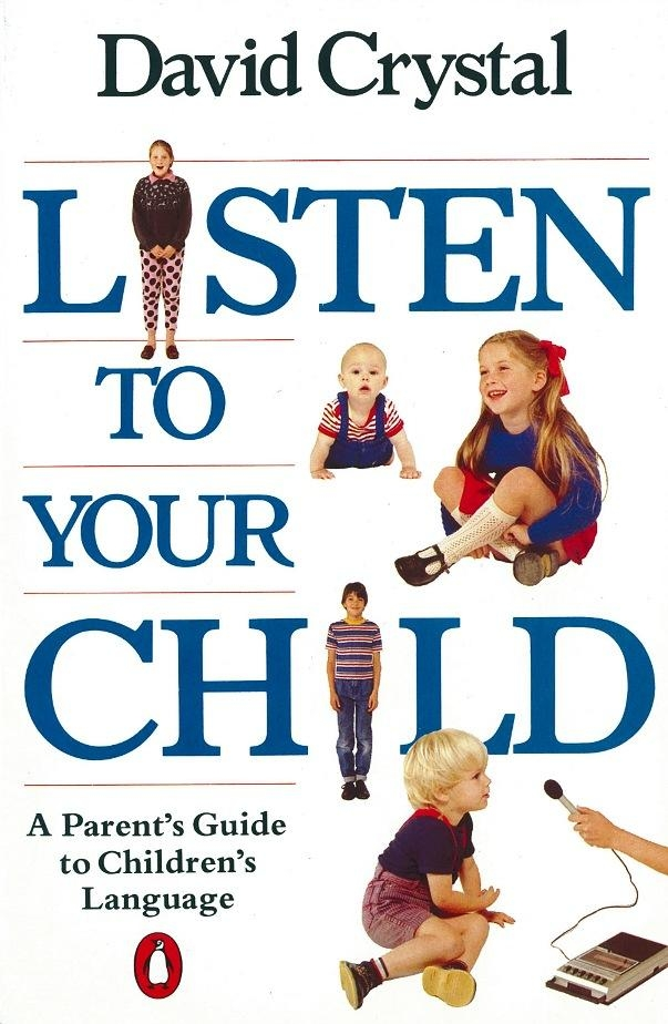 Listen to Your Child A Parent's Guide to Children's Language