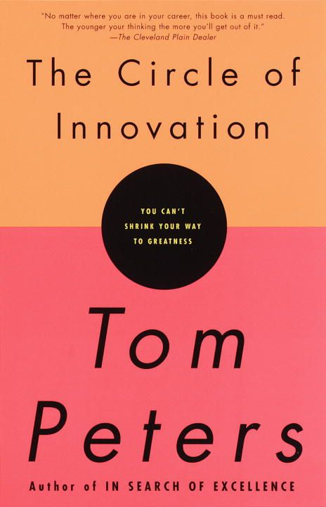 The Circle of Innovation By: Tom Peters