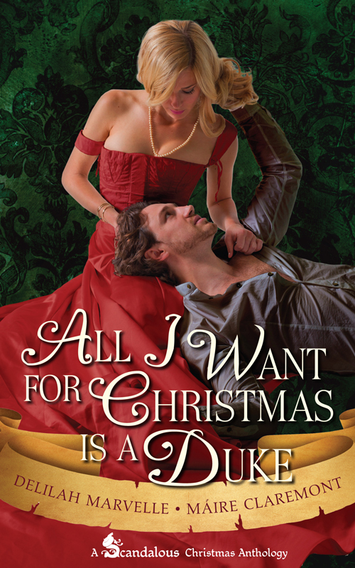 All I Want for Christmas is a Duke By: Delilah Marvelle,Máire Claremont