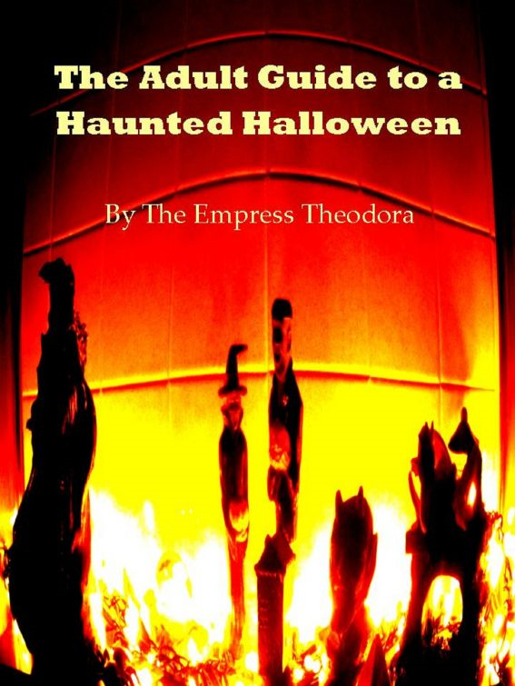 The Adult Guide to a Haunted Halloween By: Empress Theodora