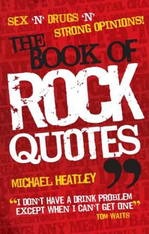 The Book of Rock Quotes By: Michael Heatley