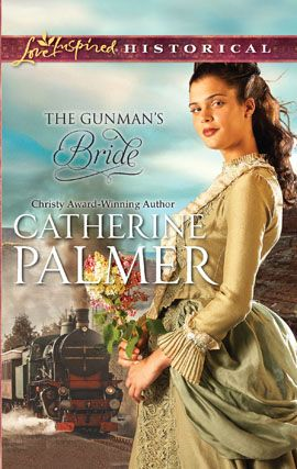 The Gunman's Bride By: Catherine Palmer