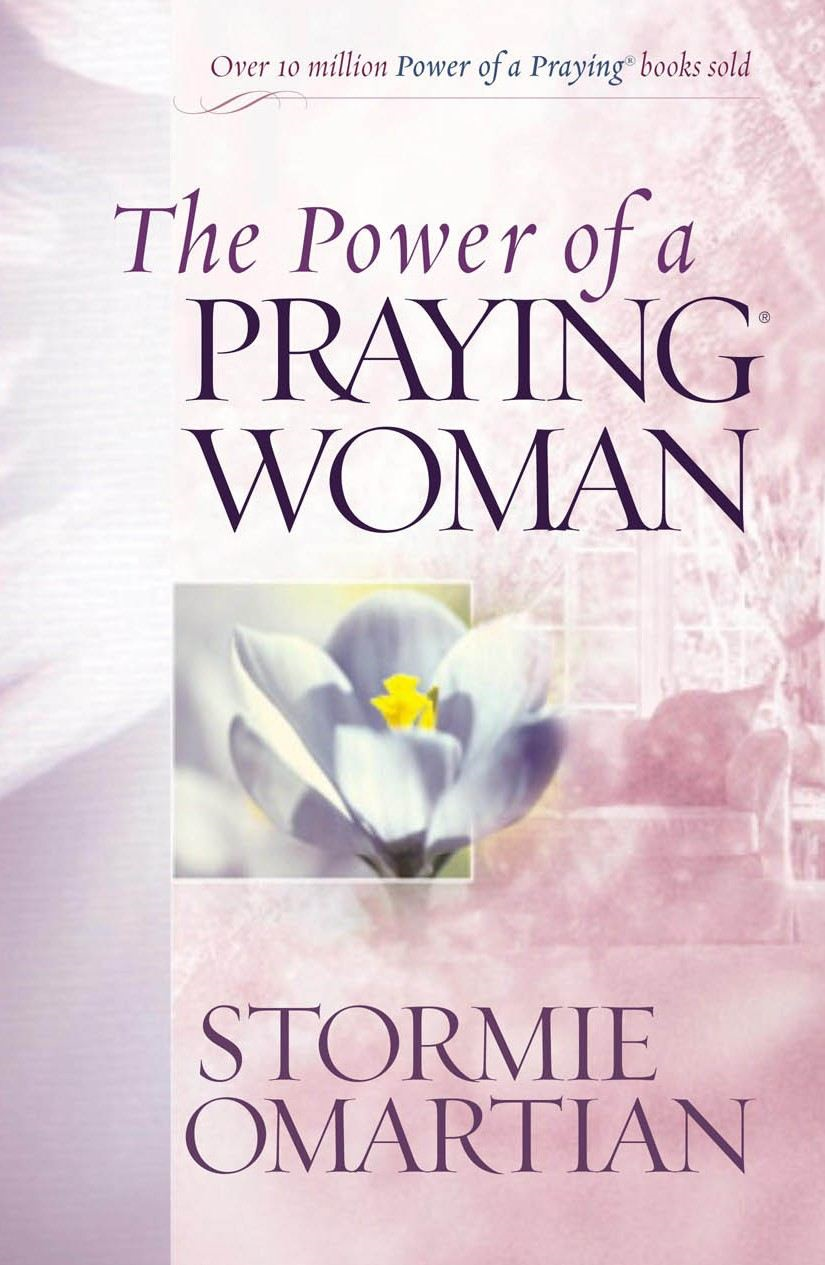Power of a Praying Woman By: Stormie Omartian
