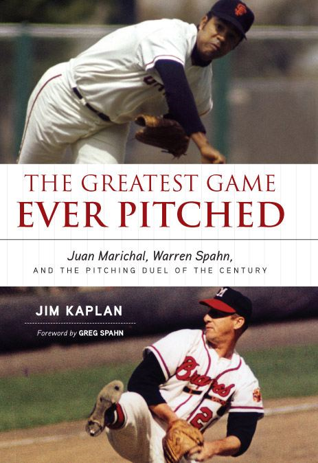 The Greatest Game Ever Pitched: Juan Marichal Warren Spahn and the Pitching Duel of the Century