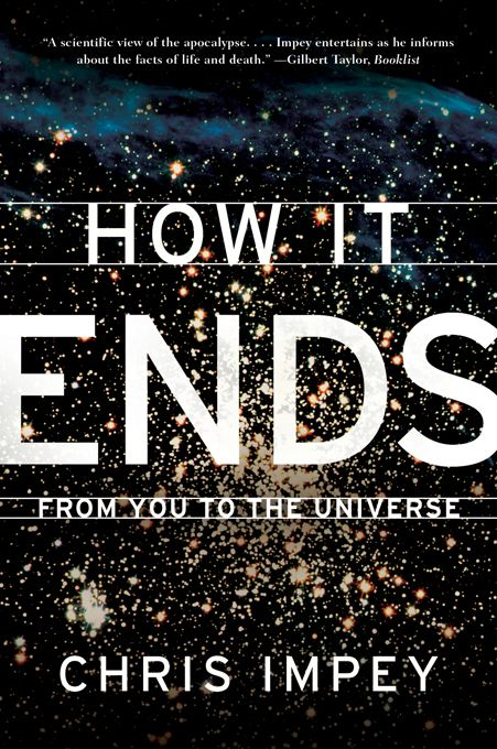 How It Ends: From You to the Universe By: Chris Impey