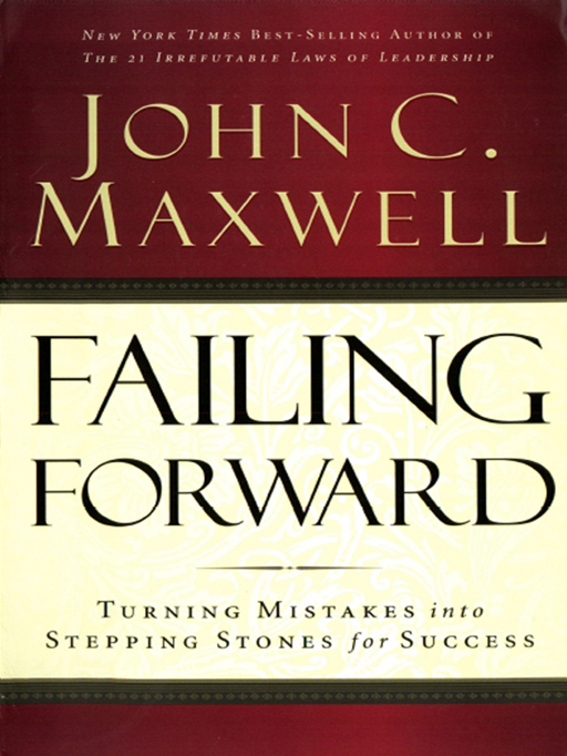 Failing Forward By: John C. Maxwell