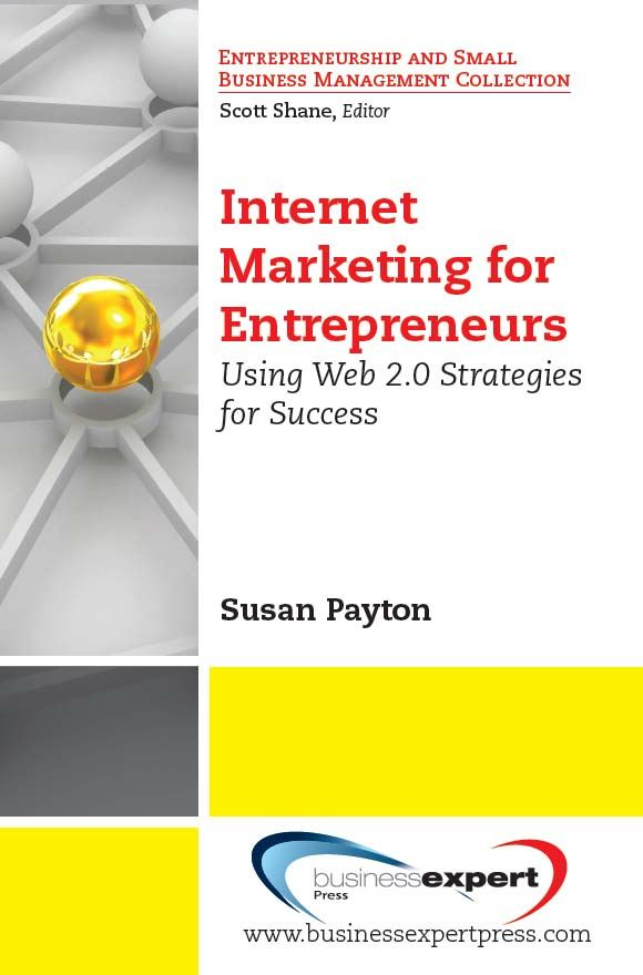 Internet Marketing for Entrepreneurs By: Susan Payton