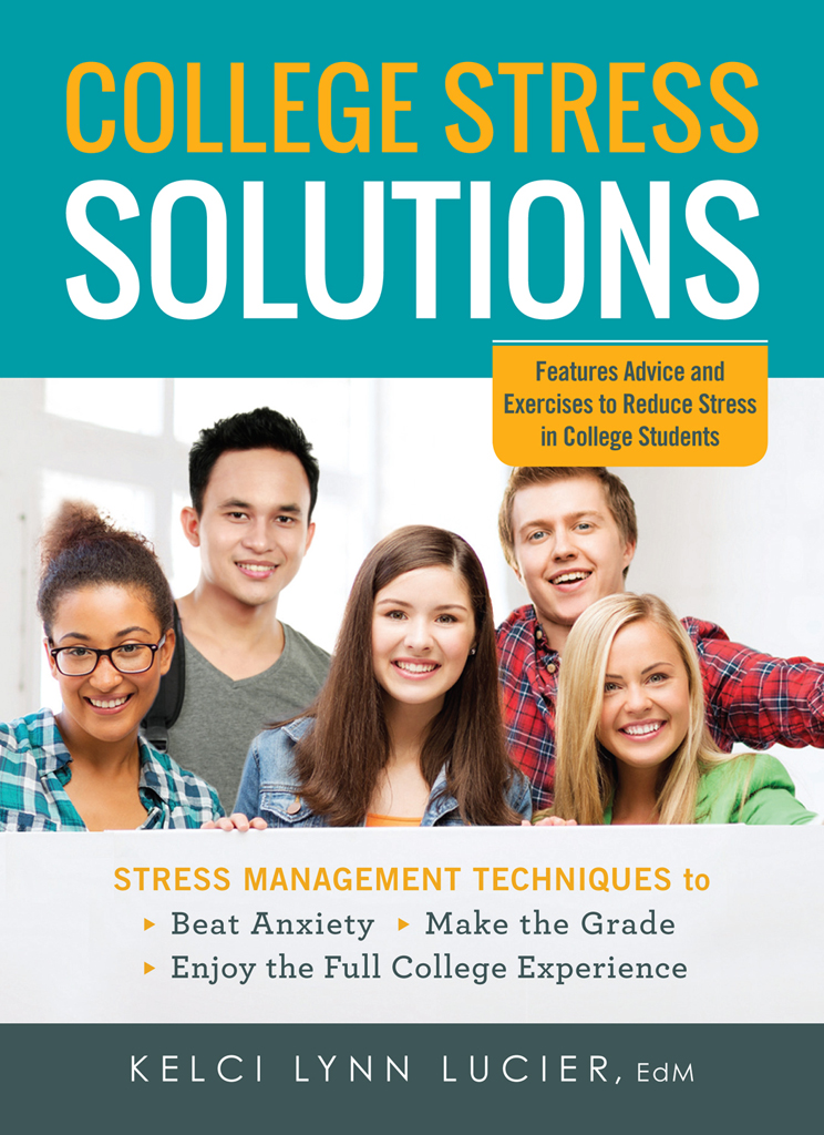 College Stress Solutions Stress Management Techniques to *Beat Anxiety *Make the Grade *Enjoy the Full College Experience