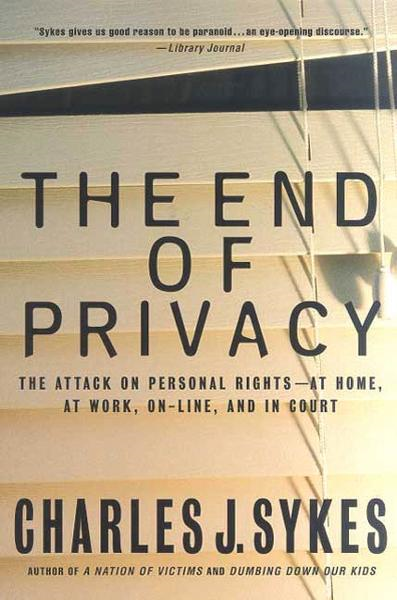 The End of Privacy By: Charles J. Sykes