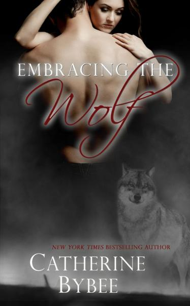 Embracing the Wolf By: Catherine Bybee