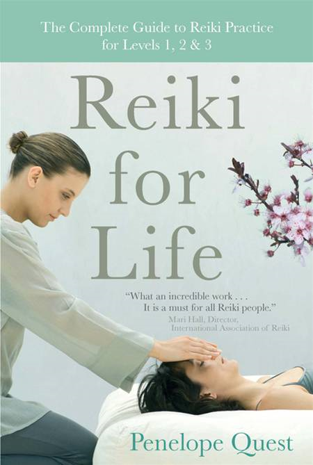 Reiki for Life: The Complete Guide to Reiki Practice for Levels 1, 2 & 3 By: Penelope Quest