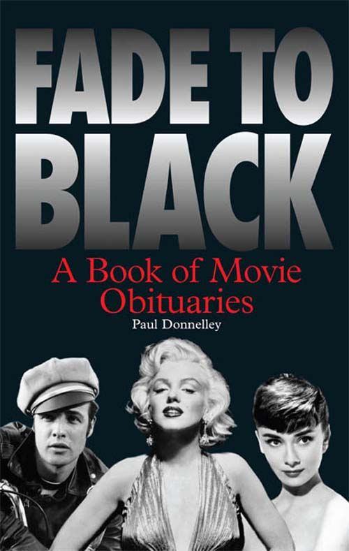Fade to Black: Movie Obituaries By: Paul Donnelley