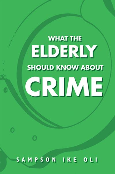 What The Elderly Should Know About Crime By: Sampson Ike Oli