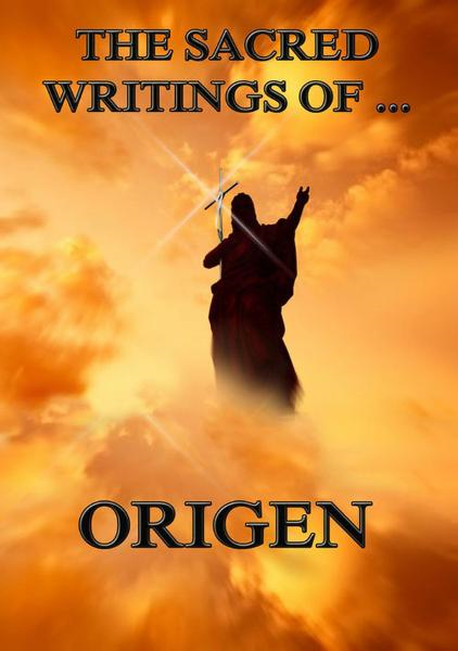 The Sacred Writings of Origen: Extended Annotated Edition