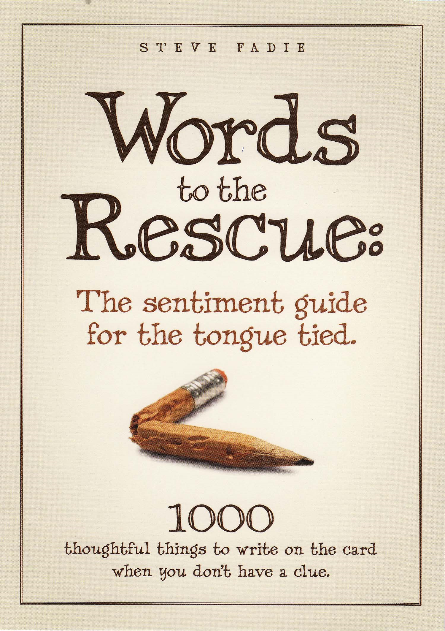 Words To The Rescue: The Sentiment Guide For The Tongue Tied: 1000 Thoughtful Things To Write On The Card When You Don't Have A Clue By: Steve Fadie