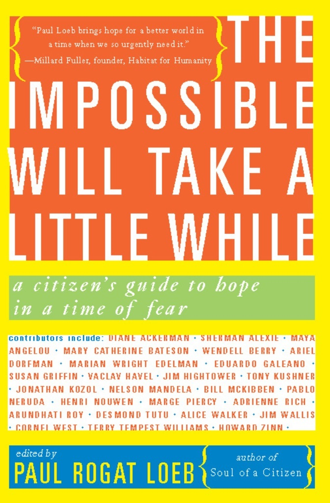 The Impossible Will Take a Little While By: Paul Loeb