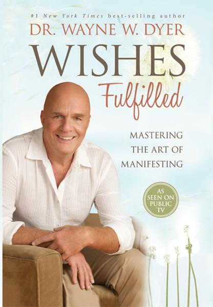 Wishes Fulfilled By: Dr. Wayne W. Dyer
