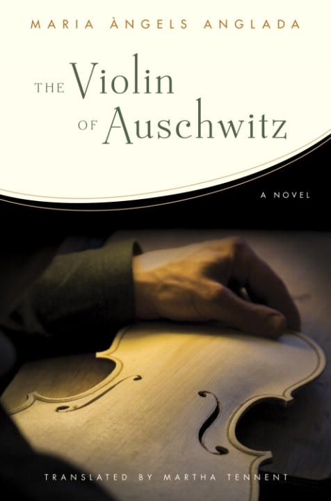 The Violin of Auschwitz By: Maria Angels Anglada