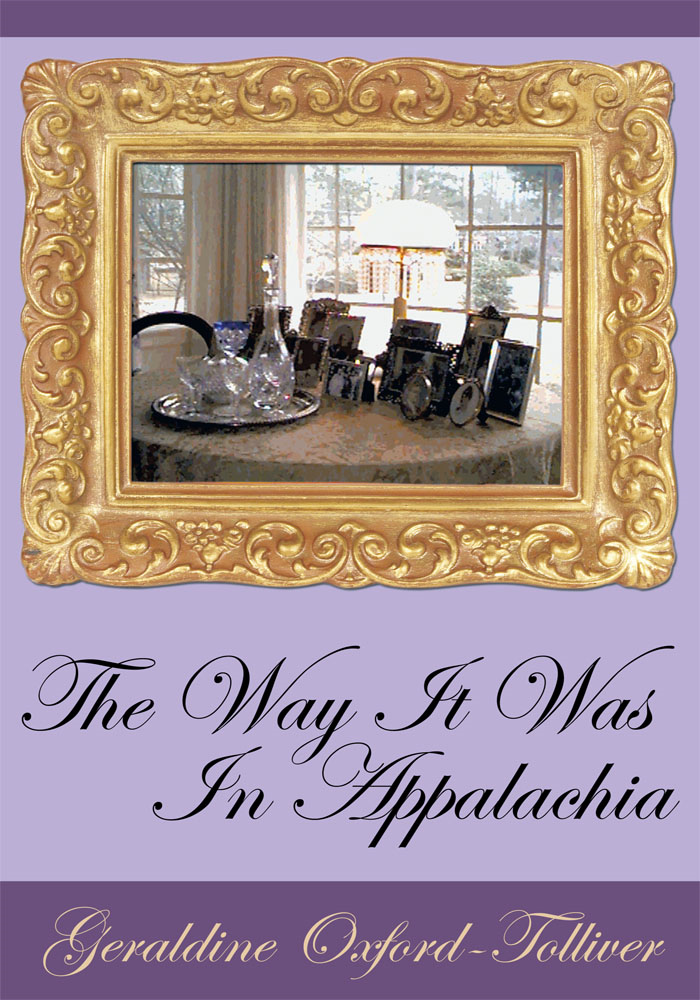 The Way It Was In Appalachia By: Geraldine Oxford-Tolliver