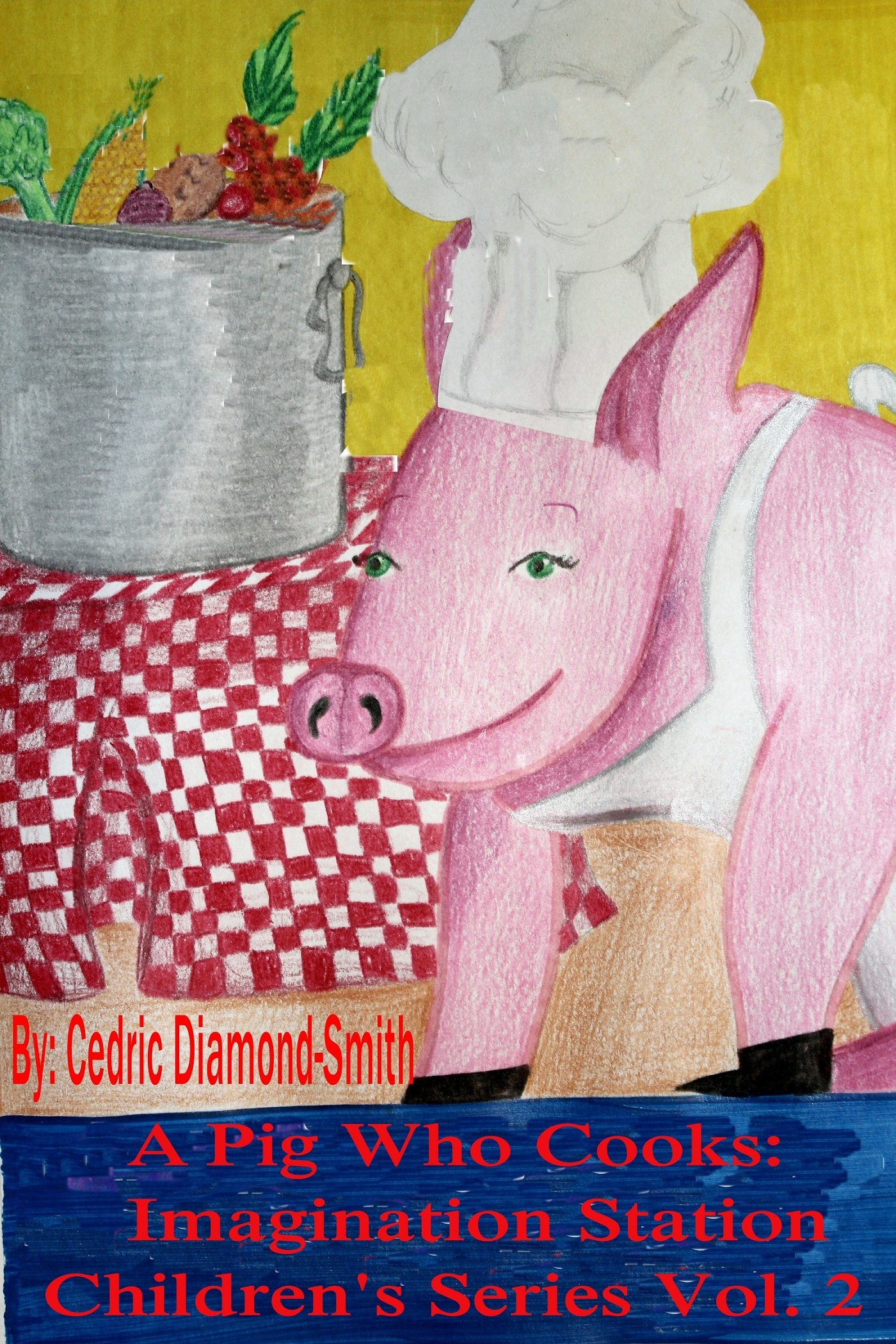 A Pig Who Cooks: Imagination Station Children's Series Vol. 2 By: Cedric Diamond-Smith
