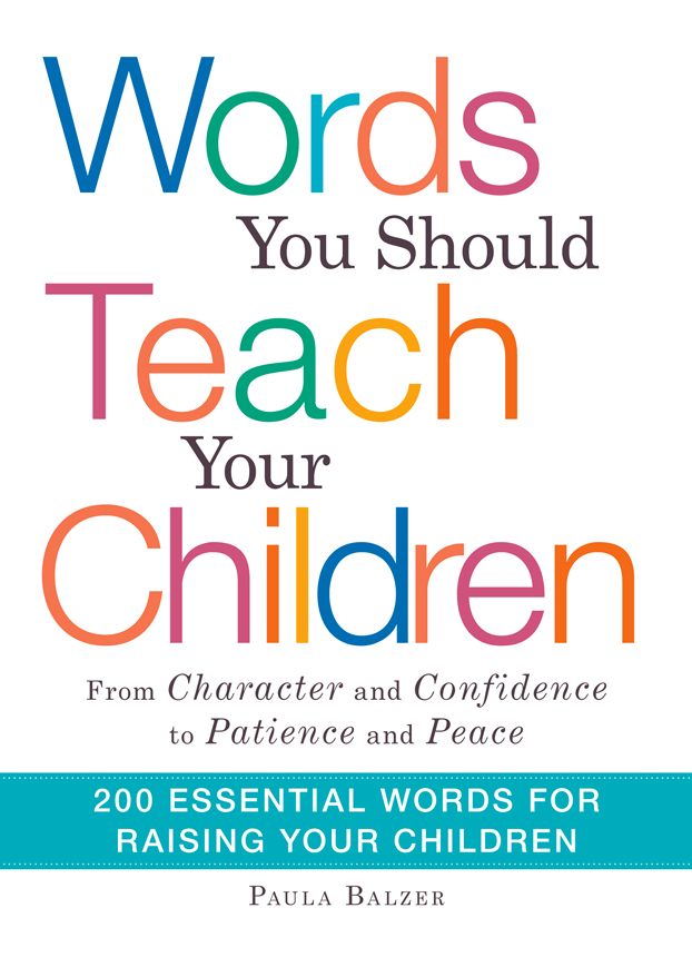 "Words You Should Teach Your Children: From ""Character"" and ""Confidence"" to ""Patience"" and ""Peace, "" 200 Essential Words for Raising Your Children"