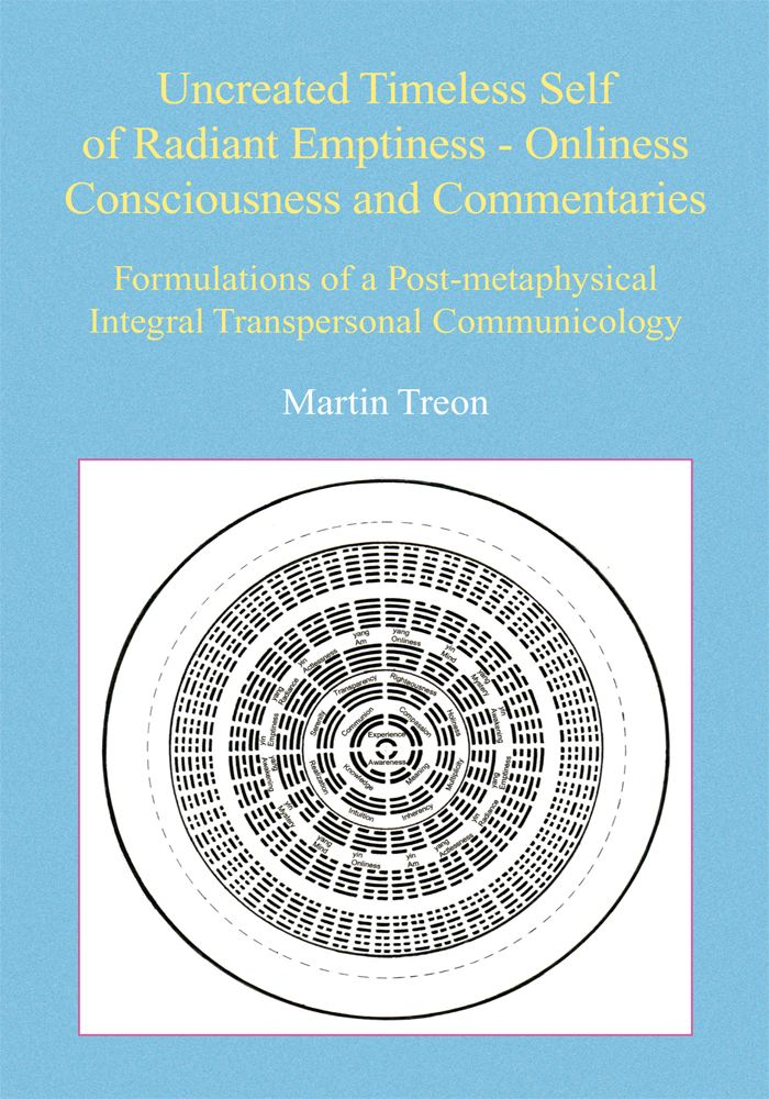 Uncreated Timeless Self of Radiant Emptiness - Onliness Consciousness and Commentaries By: Martin Treon