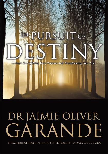In Pursuit of Destiny By: Dr Jaimie Oliver Garande