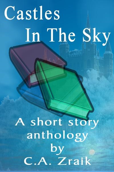 Castles In The Sky: Fantasy Short Story Collection By: C.A. Zraik