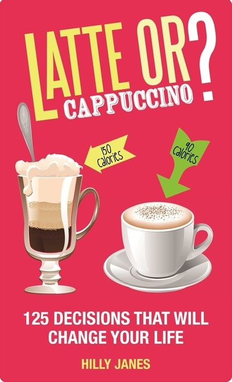 Latte or Cappuccino?: 125 Decisions That Will Change Your Life By: Hilly Janes
