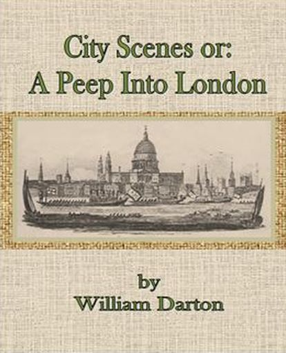 City Scenes or:A Peep Into London By: William Darton