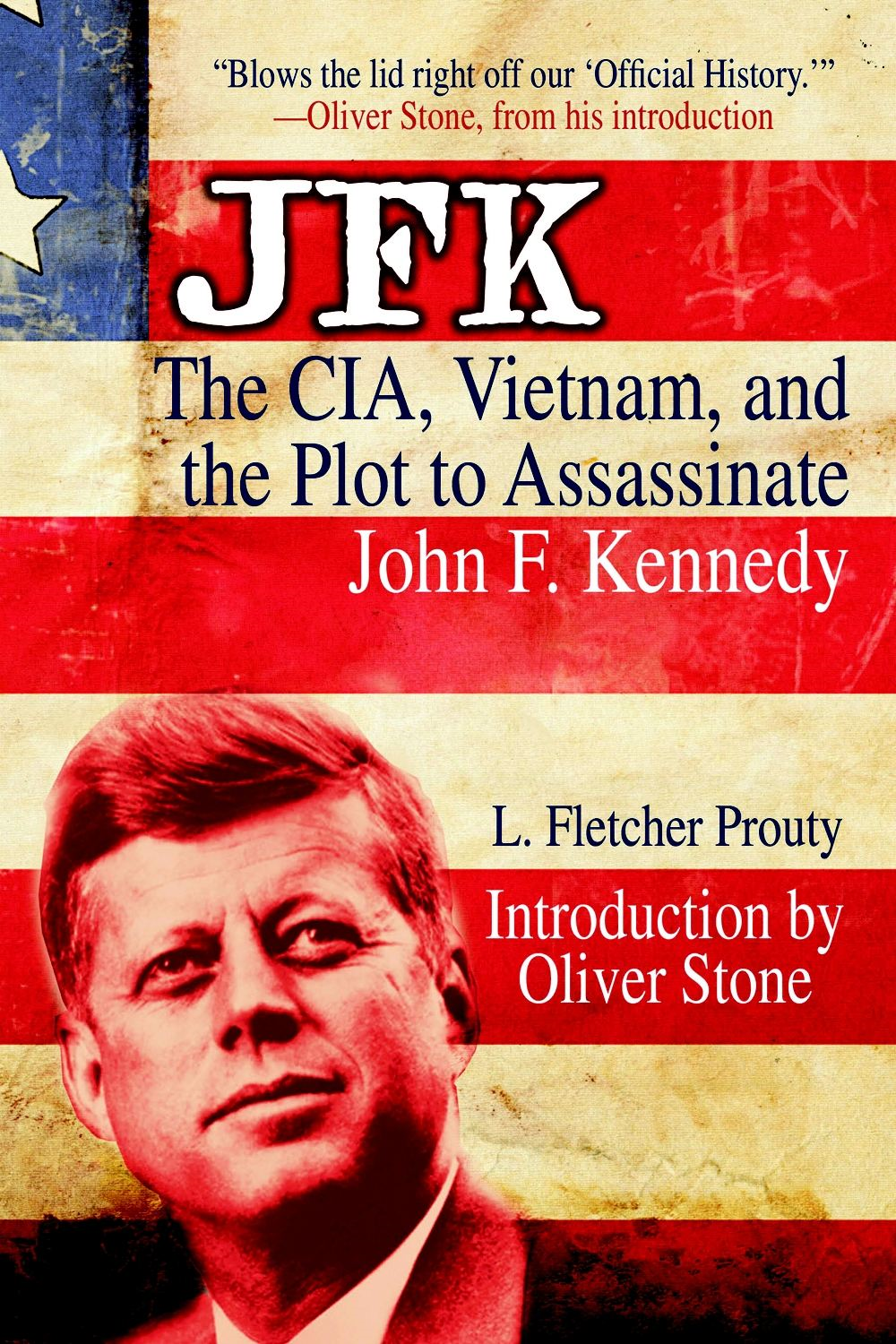 JFK: The CIA, Vietnam, and the Plot to Assassinate John F. Kennedy By: L. Fletcher Prouty