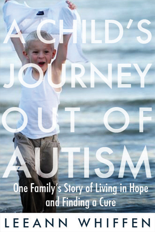 Child's Journey Out of Autism: One Family's Story of Living in Hope and Finding a Cure By: Leeann Whiffen