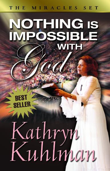 Nothing Is Impossible with God By: Kathryn, Kuhlman