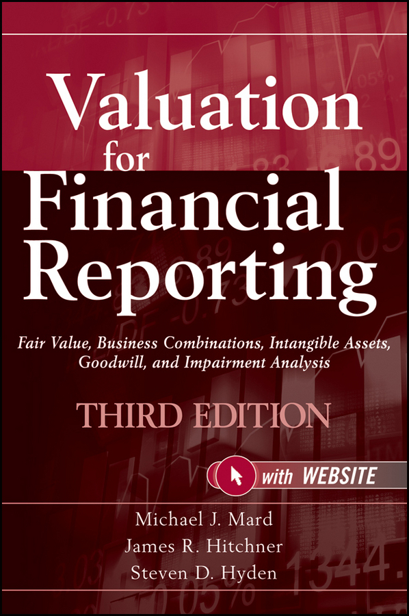 Valuation for Financial Reporting By: James R. Hitchner,Michael J. Mard,Steven D. Hyden