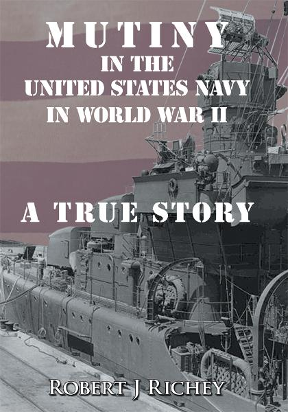 Mutiny in the United States Navy in World War II By: Robert J Richey