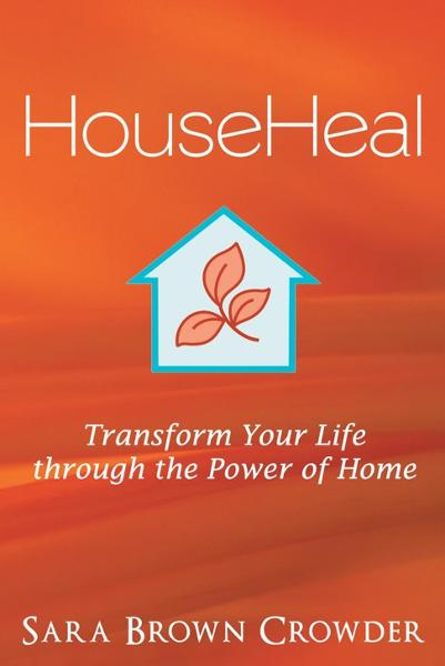 HouseHeal By: Sara Brown Crowder