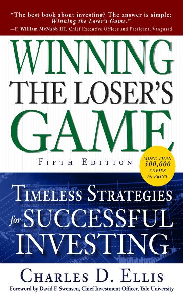 Winning the Loser's Game, Fifth Edition: Timeless Strategies for Successful Investing By: Charles Ellis