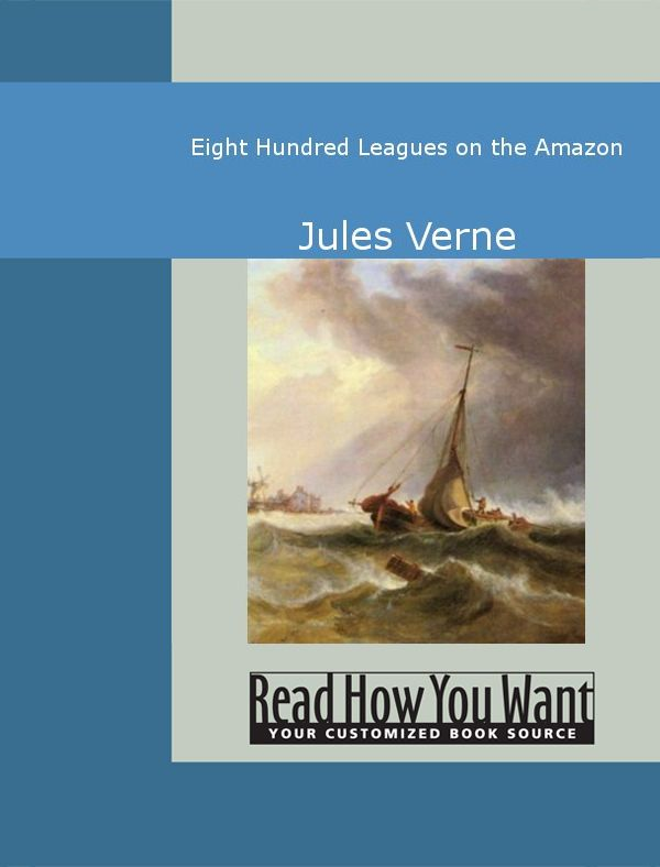 Eight Hundred Leagues On The Amazon By: Jules Verne