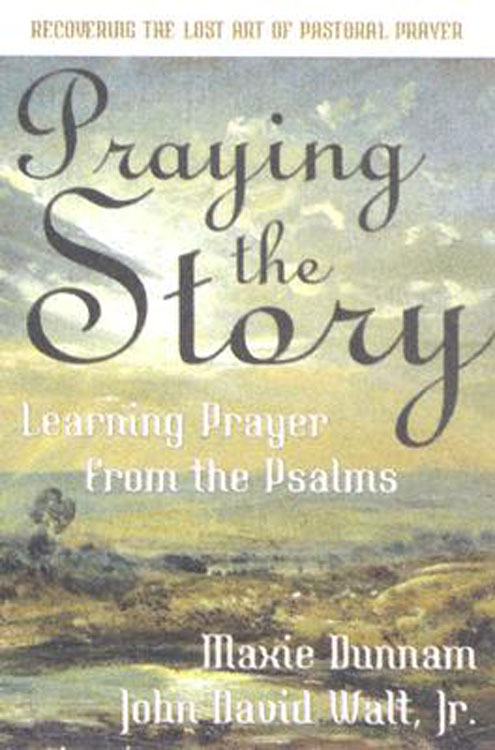 Praying the Story: Learning Prayer from the Psalms