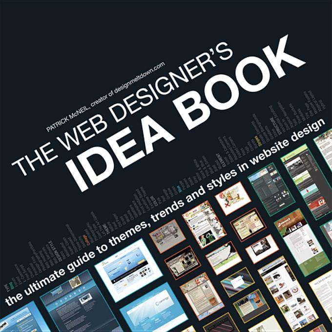 The Web Designer's Idea Book: The Ultimate Guide To Themes, Trends & Styles In Website Design By: Mcneil, Patrick