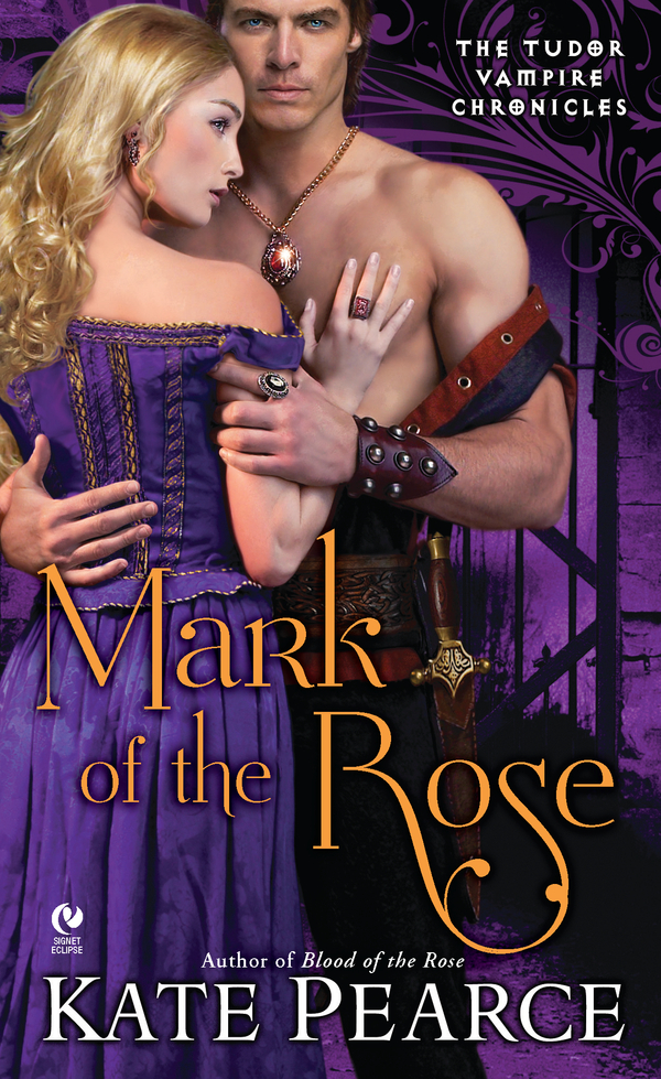 Mark of the Rose: The Tudor Vampire Chronicles By: Kate Pearce