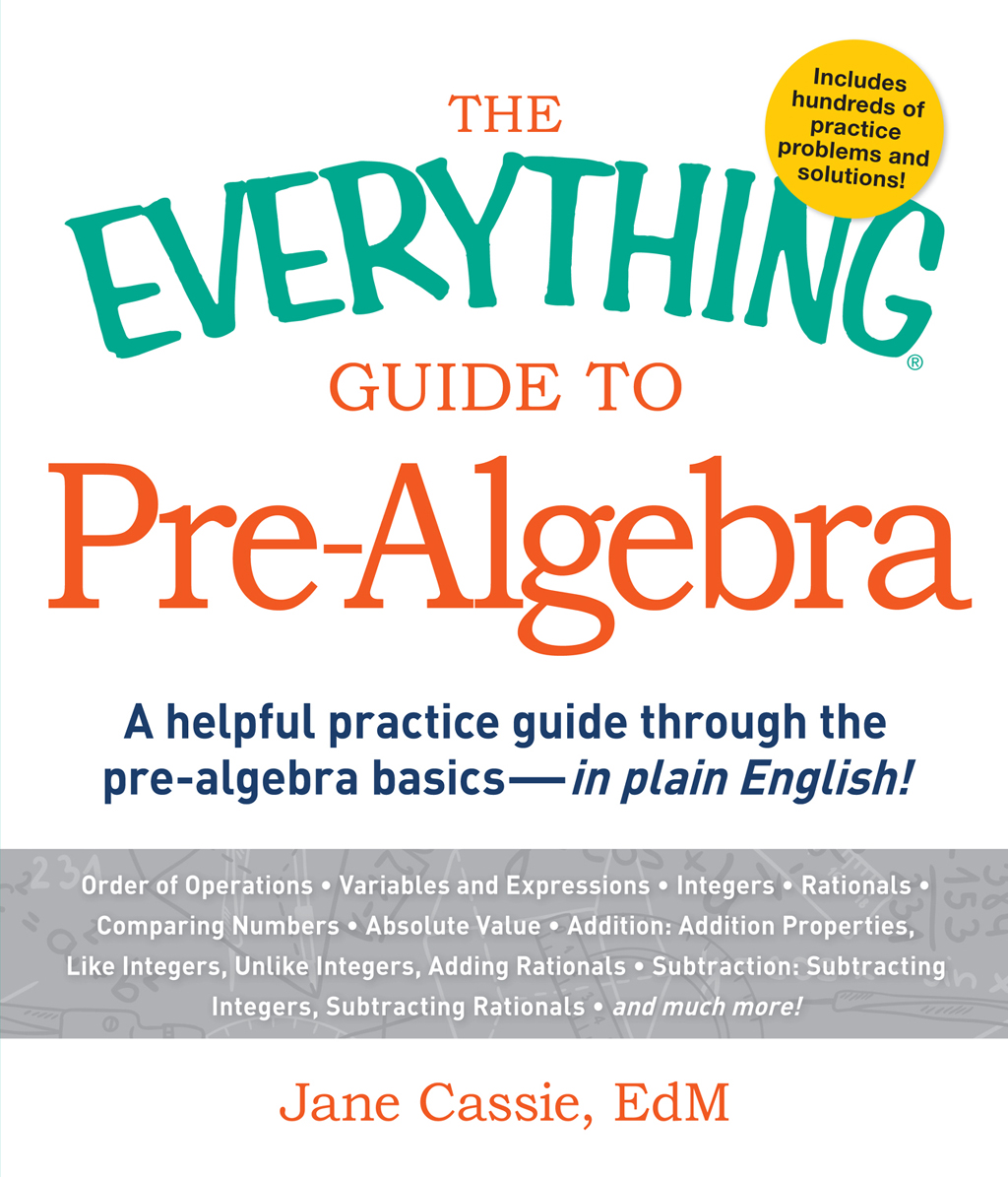 The Everything Guide to Pre-Algebra A Helpful Practice Guide Through the Pre-Algebra Basics - in Plain English!