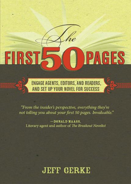The First 50 Pages: Engage Agents, Editors and Readers, and Set Your Novel Up For Success By: Jeff Gerke