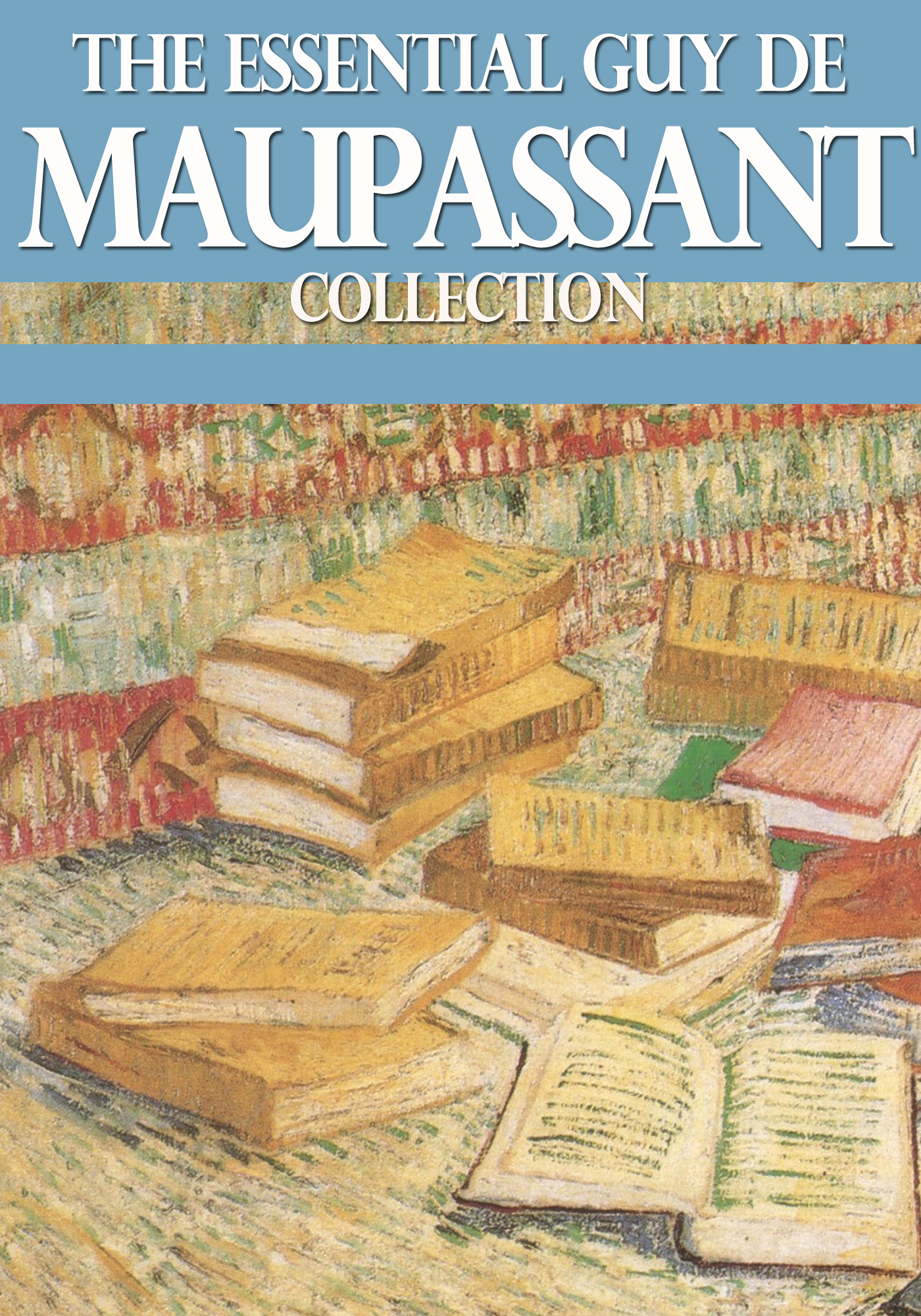 The Essential Guy de Maupassant Collection