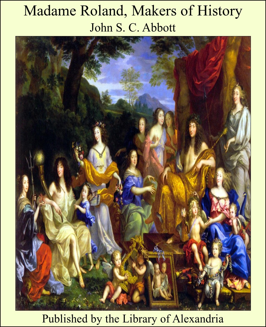 Madame Roland, Makers of History By: John S. C. Abbott
