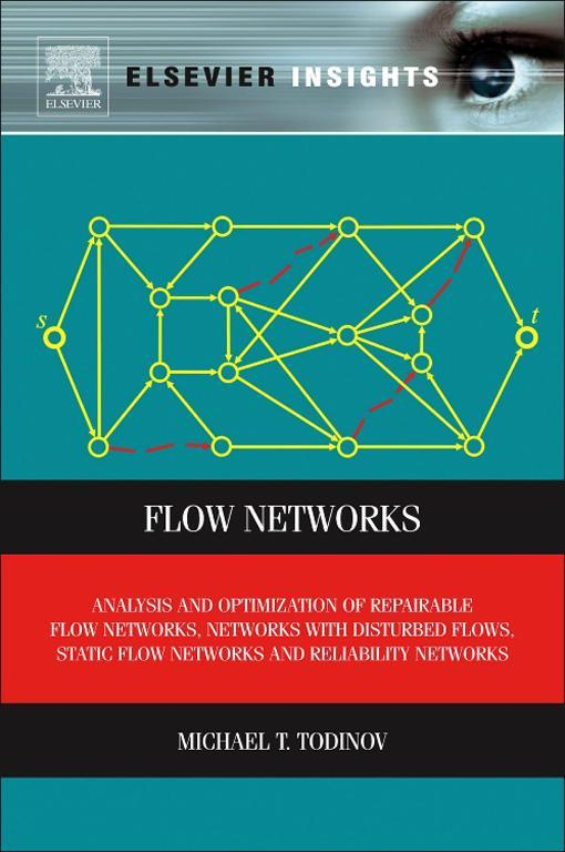 Flow Networks Analysis and optimization of repairable flow networks,  networks with disturbed flows,  static flow networks and reliability networks