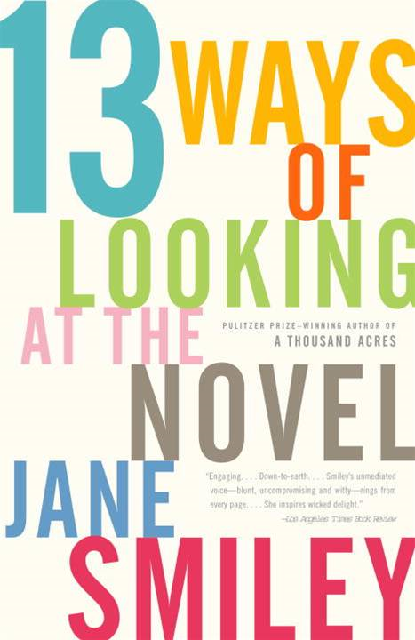 13 Ways of Looking at the Novel By: Jane Smiley