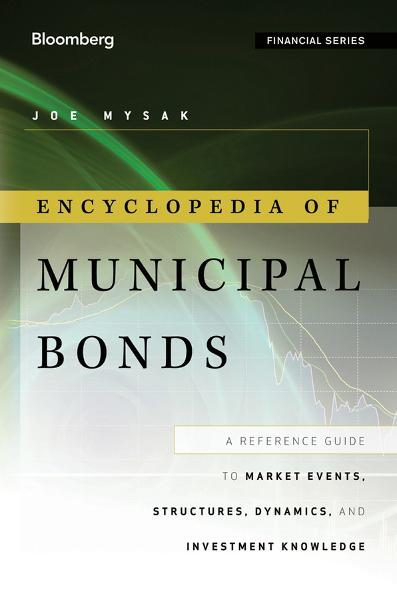 Encyclopedia of Municipal Bonds By: Joe Mysak